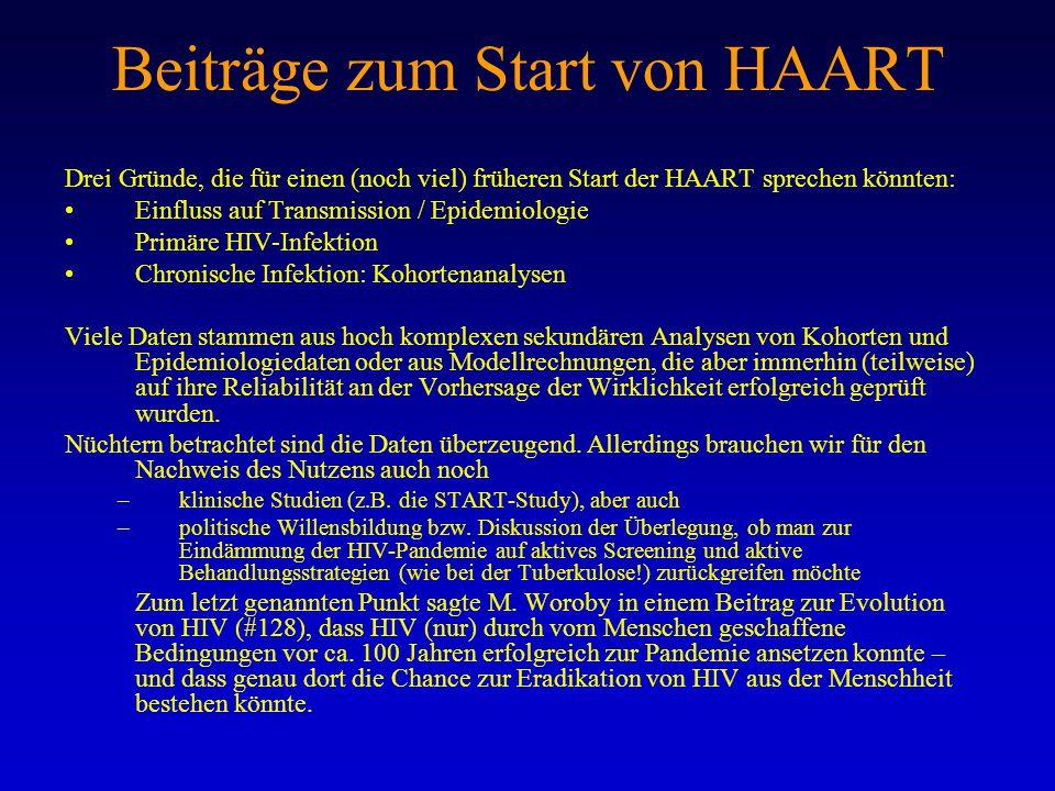 Beiträge zum Start von HAART Drei Gründe, die für einen (noch viel) früheren Start der HAART sprechen könnten: Einfluss auf Transmission / Epidemiolog