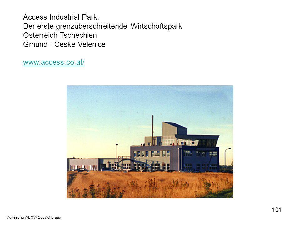 Vorlesung WEGW 2007 © Blaas 101 Access Industrial Park: Der erste grenzüberschreitende Wirtschaftspark Österreich-Tschechien Gmünd - Ceske Velenice ww