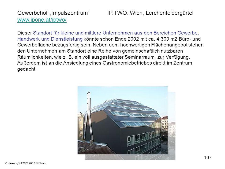 """Vorlesung WEGW 2007 © Blaas 107 Gewerbehof """"Impulszentrum""""IP.TWO: Wien, Lerchenfeldergürtel www.ipone.at/iptwo/ Dieser Standort für kleine und mittler"""