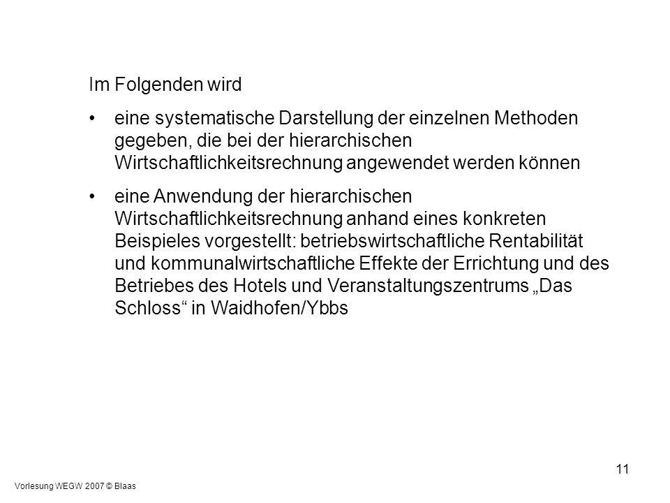 Vorlesung WEGW 2007 © Blaas 11 Im Folgenden wird eine systematische Darstellung der einzelnen Methoden gegeben, die bei der hierarchischen Wirtschaftl