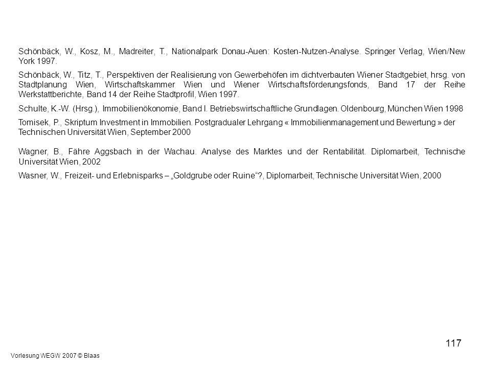 Vorlesung WEGW 2007 © Blaas 117 Schönbäck, W., Kosz, M., Madreiter, T., Nationalpark Donau-Auen: Kosten-Nutzen-Analyse. Springer Verlag, Wien/New York