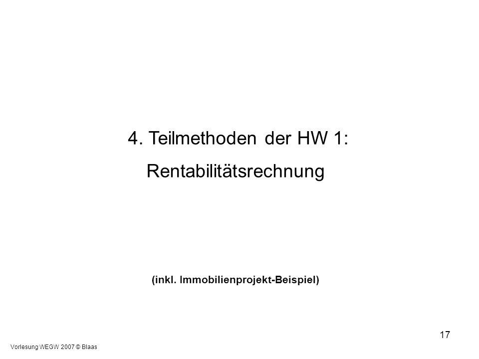Vorlesung WEGW 2007 © Blaas 17 4. Teilmethoden der HW 1: Rentabilitätsrechnung (inkl. Immobilienprojekt-Beispiel)