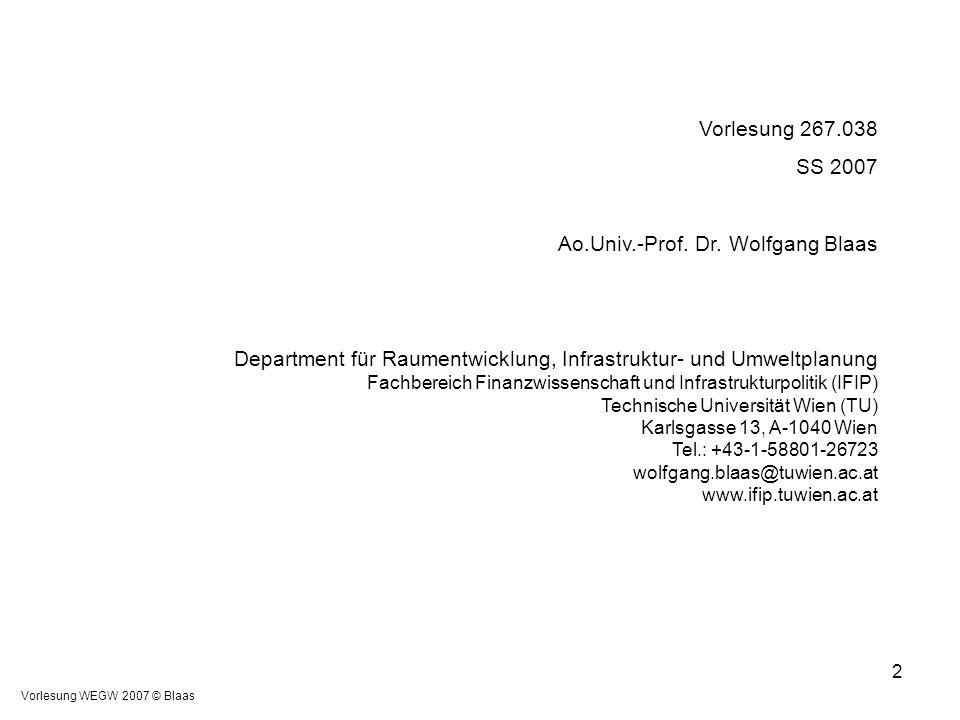 Vorlesung WEGW 2007 © Blaas 2 Vorlesung 267.038 SS 2007 Ao.Univ.-Prof. Dr. Wolfgang Blaas Department für Raumentwicklung, Infrastruktur- und Umweltpla