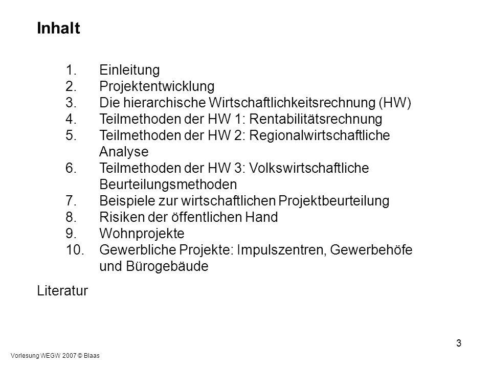 Vorlesung WEGW 2007 © Blaas 3 Inhalt 1.Einleitung 2.Projektentwicklung 3.Die hierarchische Wirtschaftlichkeitsrechnung (HW) 4.Teilmethoden der HW 1: R