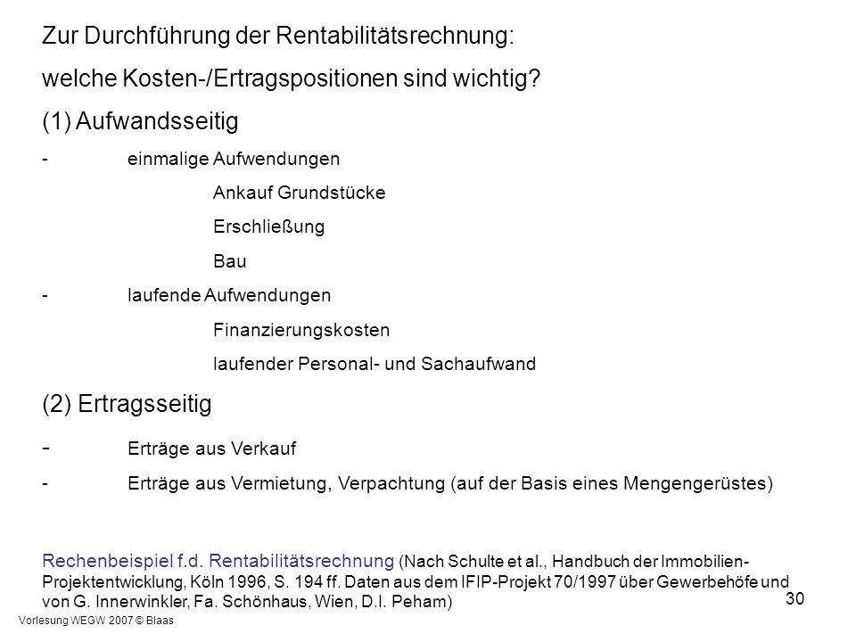 Vorlesung WEGW 2007 © Blaas 30 Zur Durchführung der Rentabilitätsrechnung: welche Kosten-/Ertragspositionen sind wichtig? (1) Aufwandsseitig -einmalig