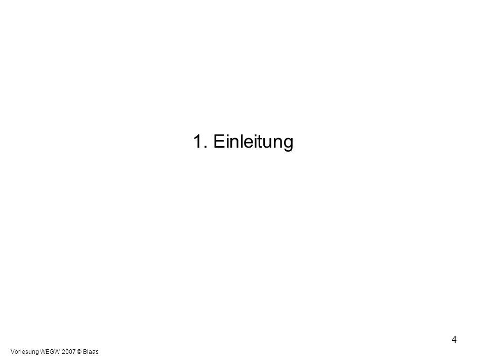Vorlesung WEGW 2007 © Blaas 4 1. Einleitung