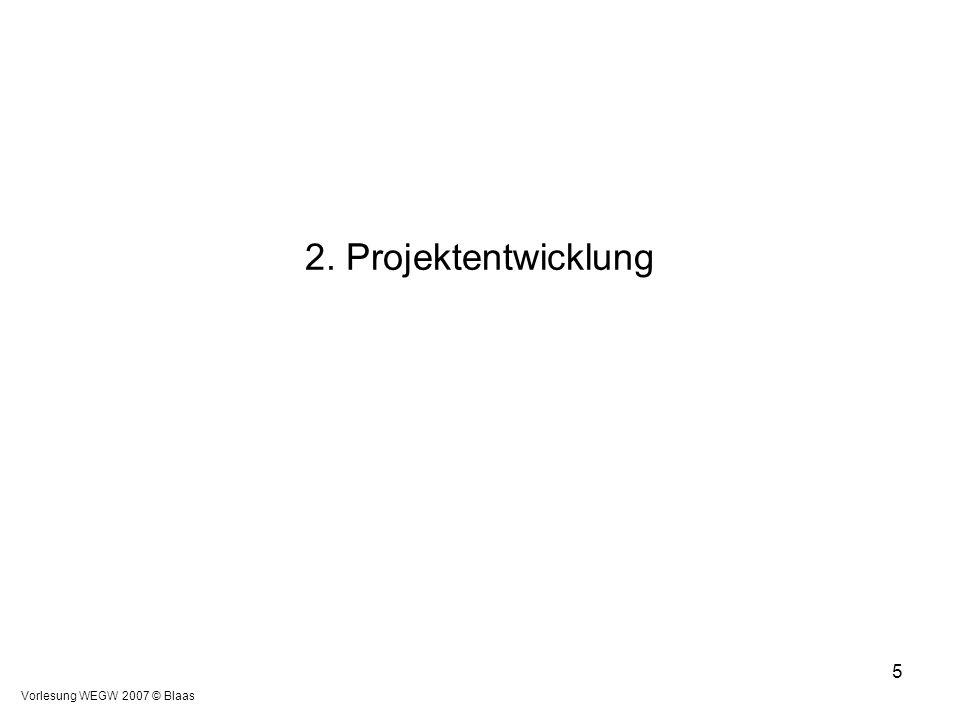 Vorlesung WEGW 2007 © Blaas 5 2. Projektentwicklung