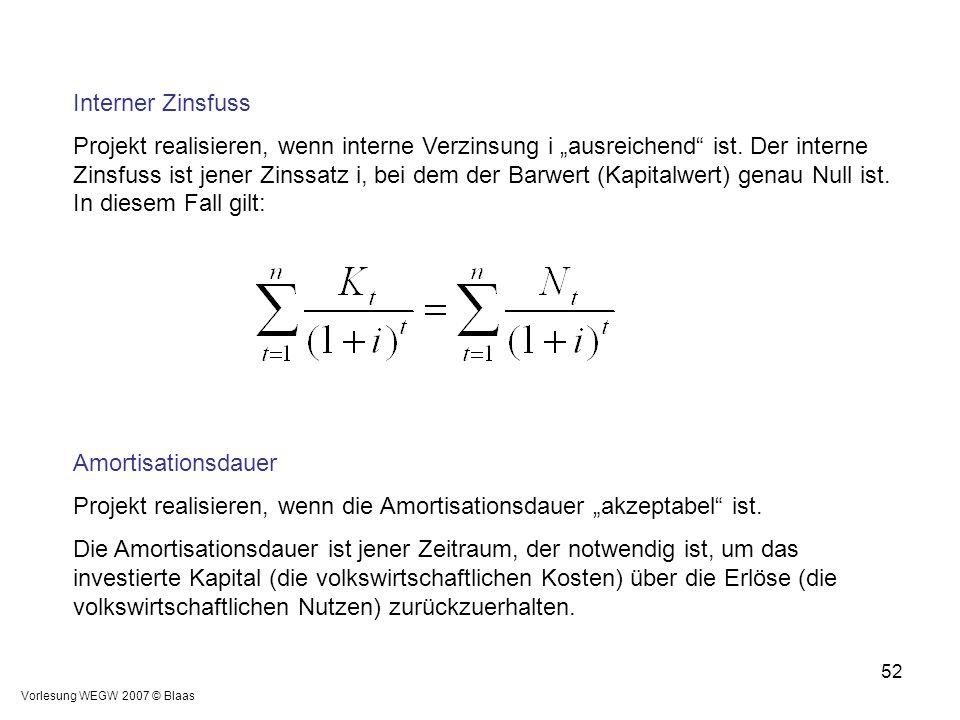 """Vorlesung WEGW 2007 © Blaas 52 Interner Zinsfuss Projekt realisieren, wenn interne Verzinsung i """"ausreichend"""" ist. Der interne Zinsfuss ist jener Zins"""