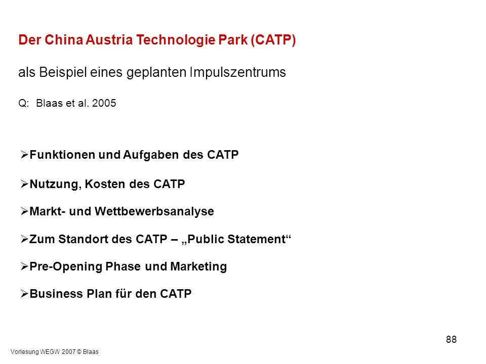 Vorlesung WEGW 2007 © Blaas 88 Der China Austria Technologie Park (CATP) als Beispiel eines geplanten Impulszentrums Q: Blaas et al. 2005  Funktionen
