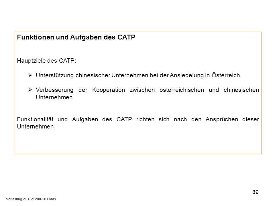 Vorlesung WEGW 2007 © Blaas 89 Funktionen und Aufgaben des CATP Hauptziele des CATP:  Unterstützung chinesischer Unternehmen bei der Ansiedelung in Ö