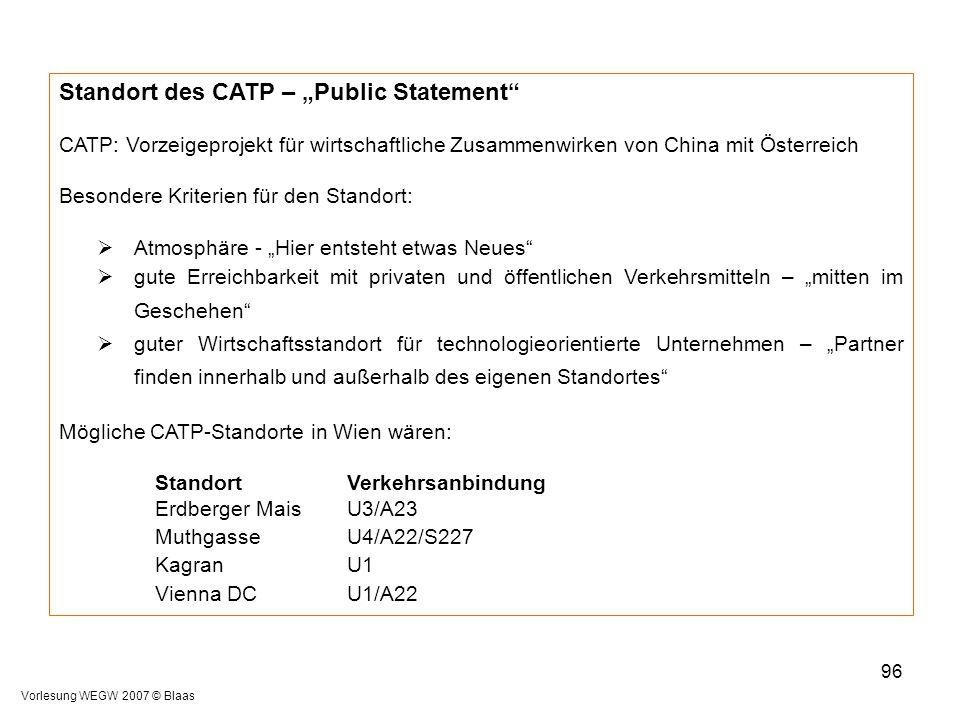 """Vorlesung WEGW 2007 © Blaas 96 Standort des CATP – """"Public Statement"""" CATP: Vorzeigeprojekt für wirtschaftliche Zusammenwirken von China mit Österreic"""