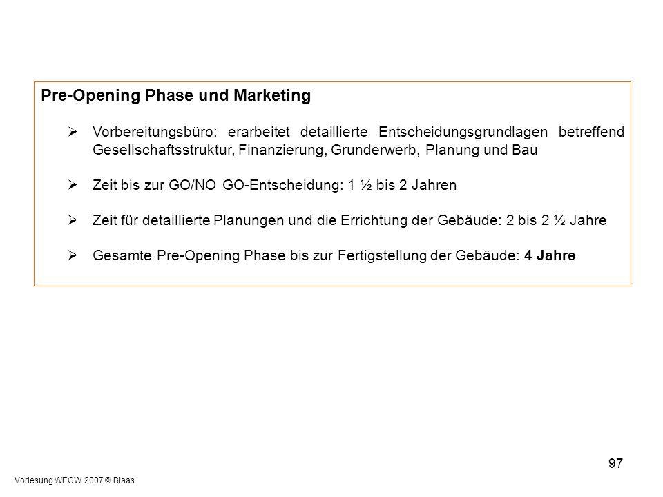 Vorlesung WEGW 2007 © Blaas 97 Pre-Opening Phase und Marketing  Vorbereitungsbüro: erarbeitet detaillierte Entscheidungsgrundlagen betreffend Gesells