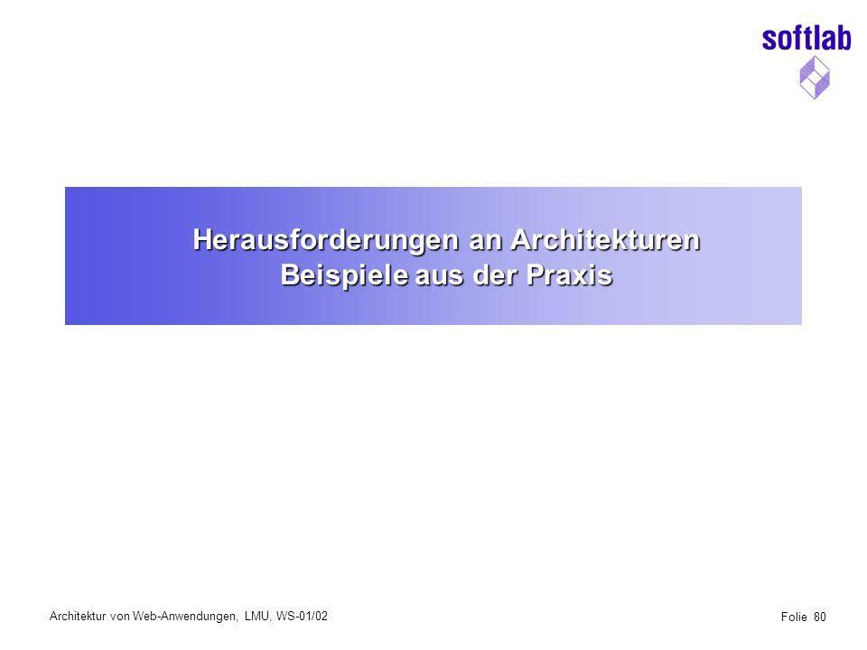 Architektur von Web-Anwendungen, LMU, WS-01/02 Folie 80 Herausforderungen an Architekturen Beispiele aus der Praxis
