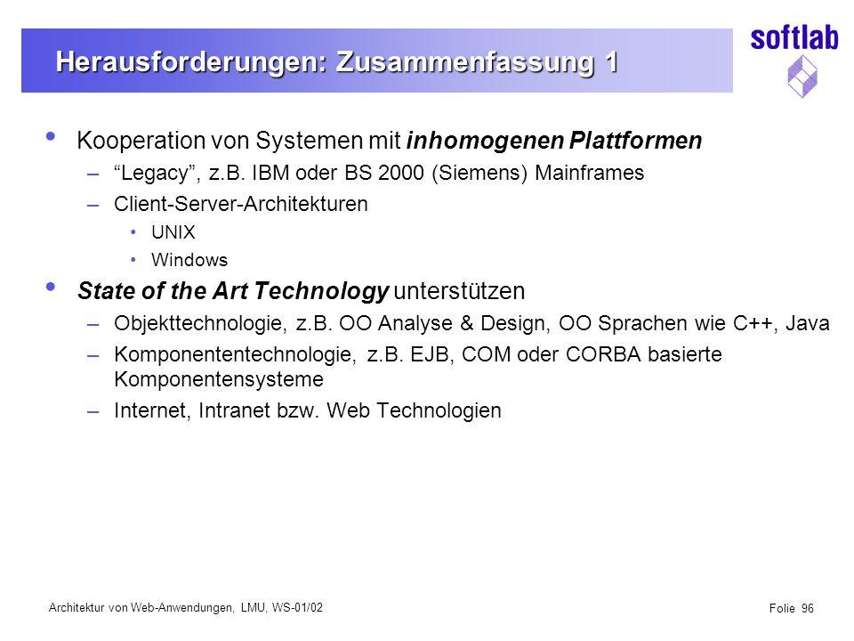 Architektur von Web-Anwendungen, LMU, WS-01/02 Folie 96 Herausforderungen: Zusammenfassung 1 Kooperation von Systemen mit inhomogenen Plattformen – Legacy , z.B.