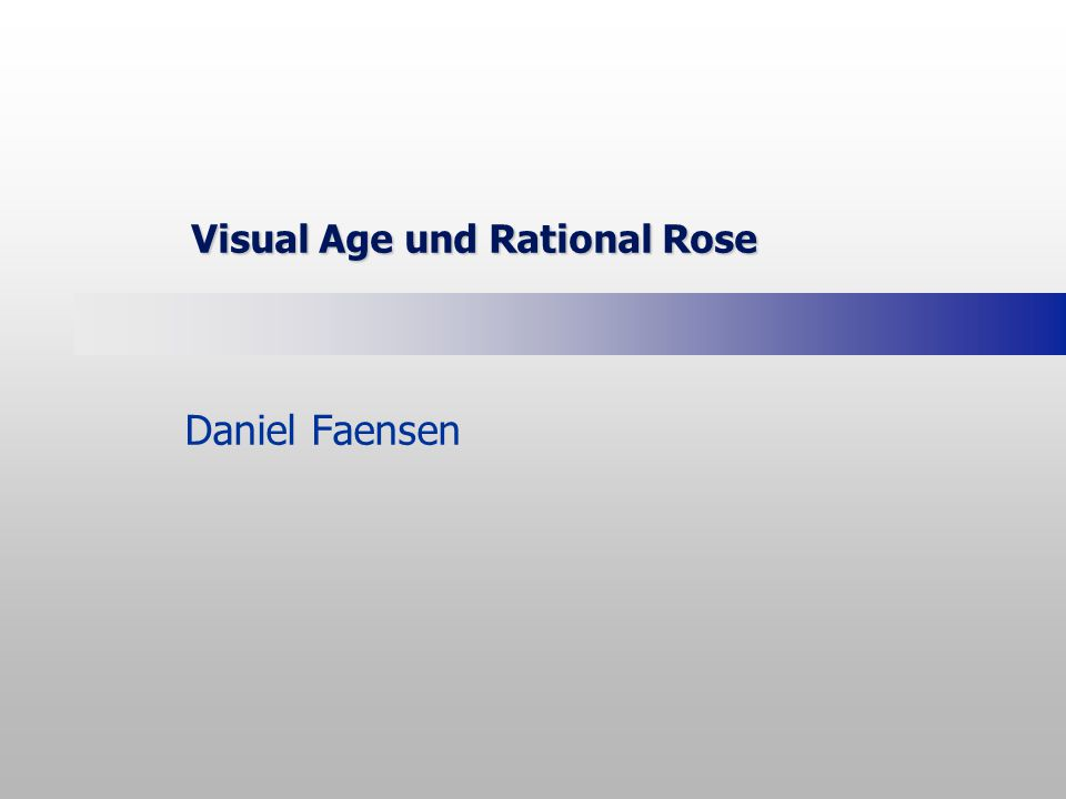 Visual Age und Rational Rose Daniel Faensen