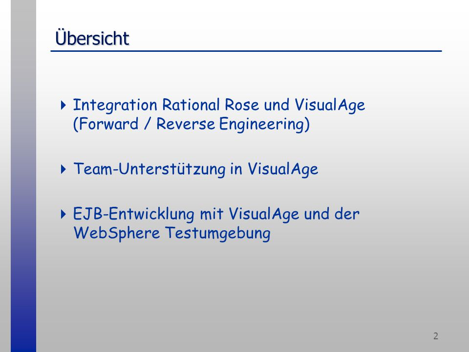 2 Übersicht  Integration Rational Rose und VisualAge (Forward / Reverse Engineering)  Team-Unterstützung in VisualAge  EJB-Entwicklung mit VisualAg