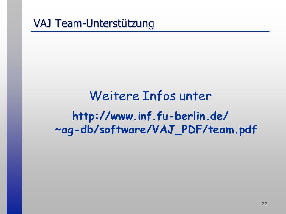 22 VAJ Team-Unterstützung Weitere Infos unter http://www.inf.fu-berlin.de/ ~ag-db/software/VAJ_PDF/team.pdf