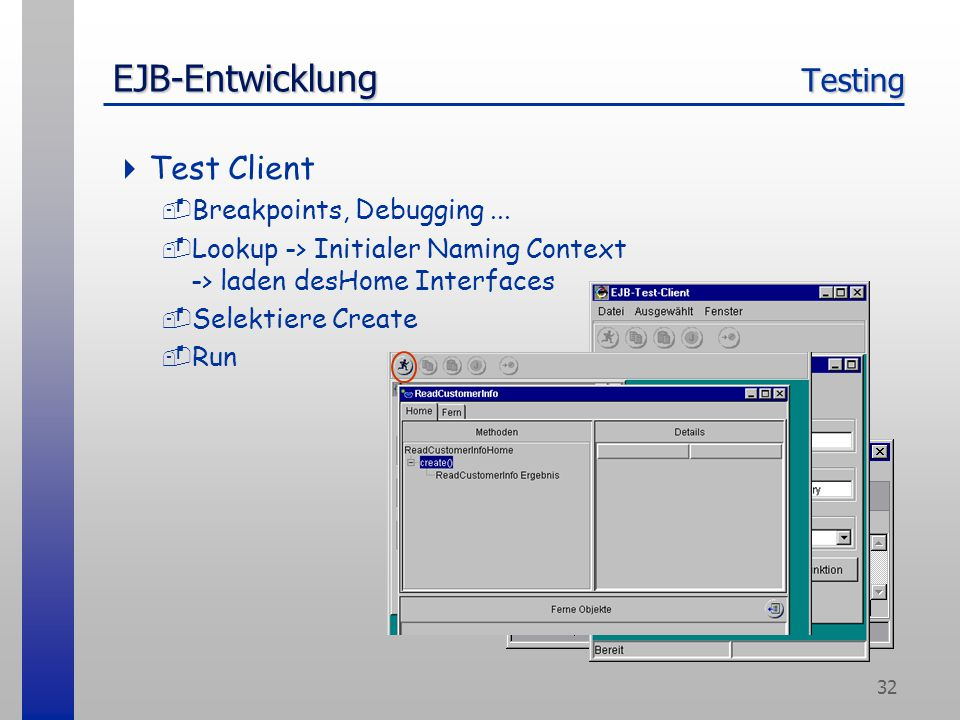 32 EJB-Entwicklung Testing  Test Client -Breakpoints, Debugging... -Lookup -> Initialer Naming Context -> laden desHome Interfaces -Selektiere Create