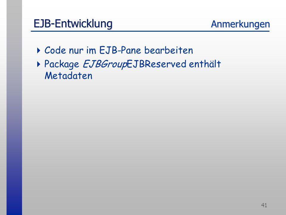 41 EJB-Entwicklung Anmerkungen  Code nur im EJB-Pane bearbeiten  Package EJBGroupEJBReserved enthält Metadaten