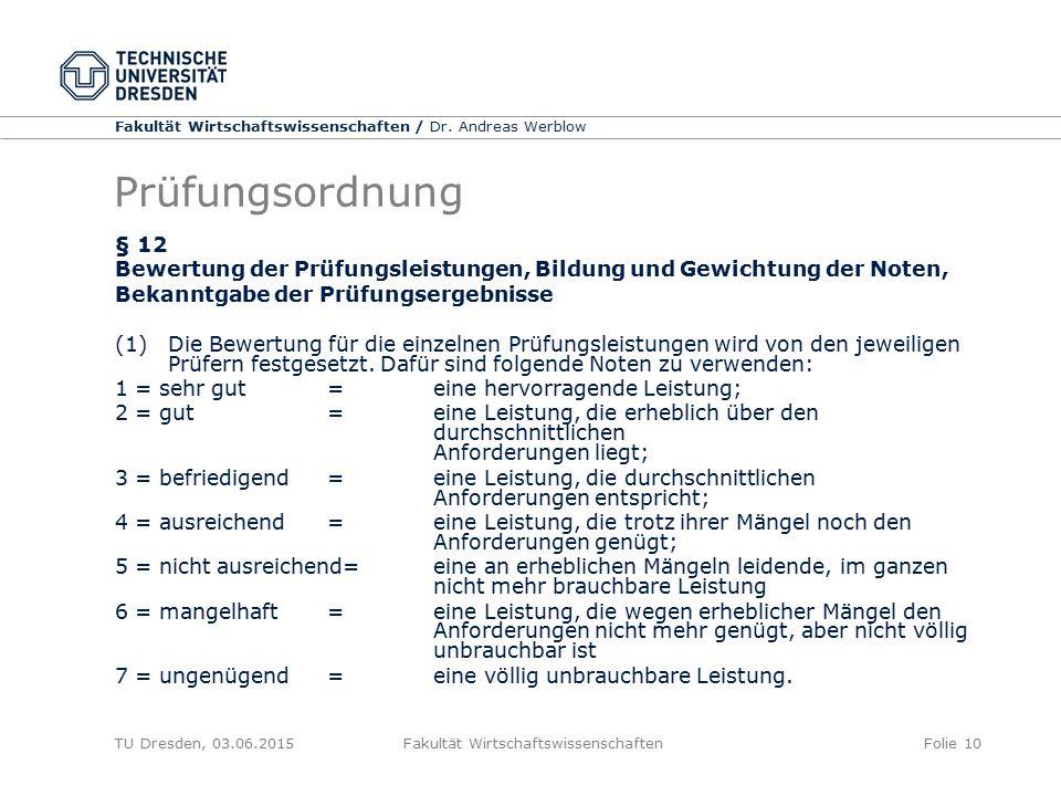 Fakultät Wirtschaftswissenschaften / Dr. Andreas Werblow TU Dresden, 03.06.2015 Fakultät WirtschaftswissenschaftenFolie 10 Prüfungsordnung § 12 Bewert