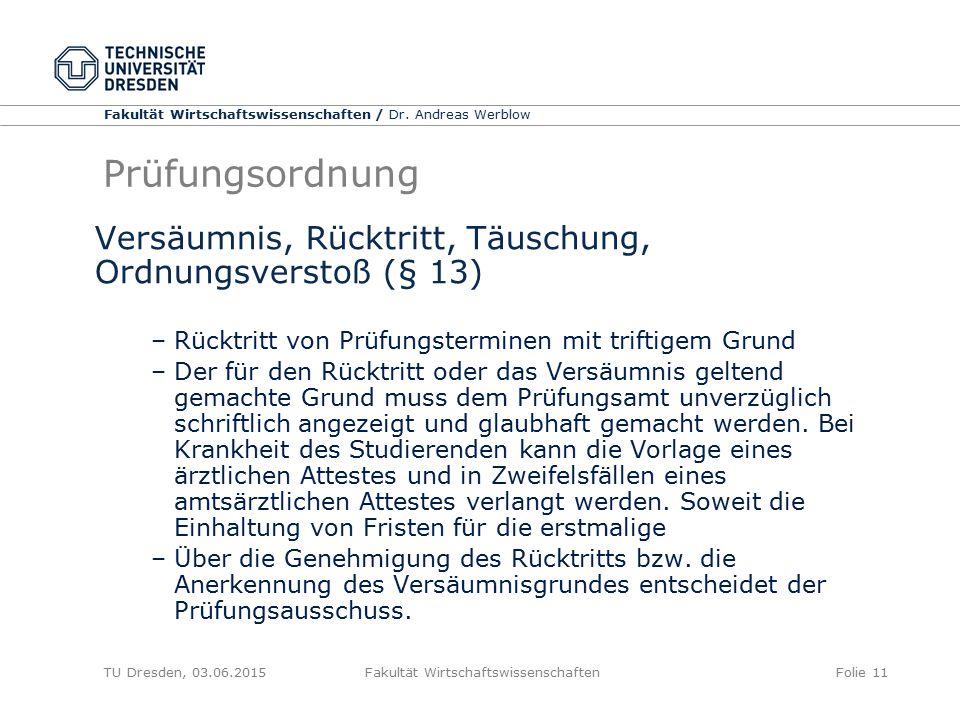 Fakultät Wirtschaftswissenschaften / Dr. Andreas Werblow TU Dresden, 03.06.2015 Fakultät WirtschaftswissenschaftenFolie 11 Prüfungsordnung Versäumnis,