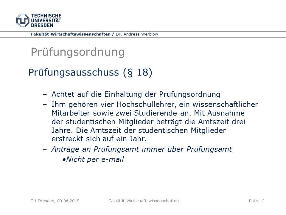 Fakultät Wirtschaftswissenschaften / Dr. Andreas Werblow TU Dresden, 03.06.2015 Fakultät WirtschaftswissenschaftenFolie 12 Prüfungsordnung Prüfungsaus
