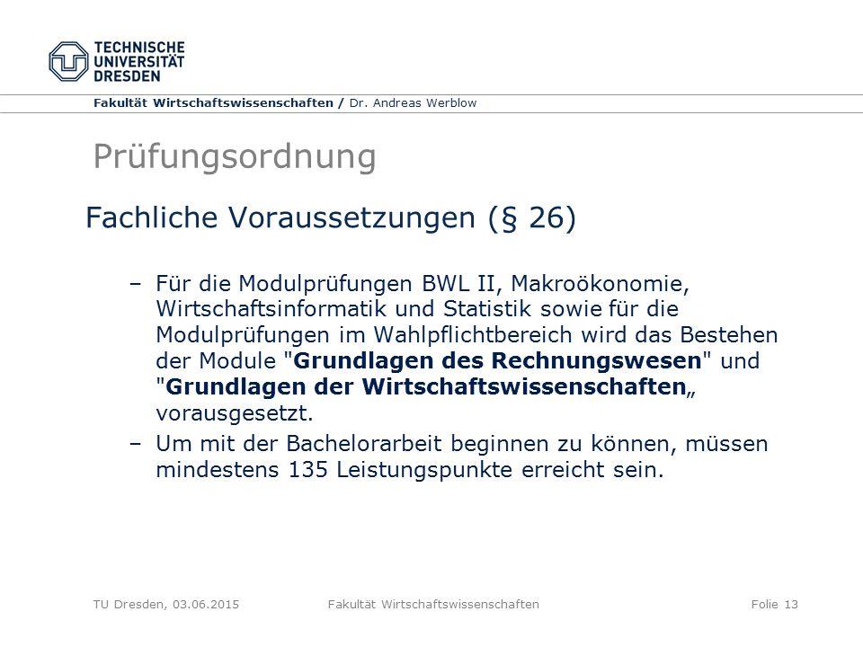 Fakultät Wirtschaftswissenschaften / Dr. Andreas Werblow TU Dresden, 03.06.2015 Fakultät WirtschaftswissenschaftenFolie 13 Prüfungsordnung Fachliche V
