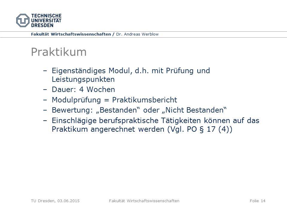 Fakultät Wirtschaftswissenschaften / Dr. Andreas Werblow TU Dresden, 03.06.2015 Fakultät WirtschaftswissenschaftenFolie 14 Praktikum –Eigenständiges M