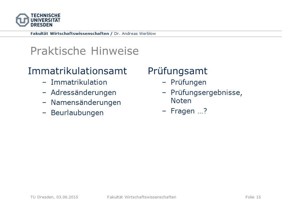 Fakultät Wirtschaftswissenschaften / Dr. Andreas Werblow TU Dresden, 03.06.2015 Fakultät WirtschaftswissenschaftenFolie 15 Praktische Hinweise Immatri