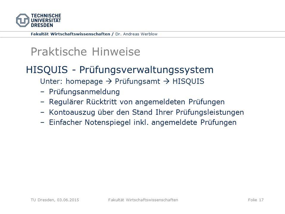 Fakultät Wirtschaftswissenschaften / Dr. Andreas Werblow TU Dresden, 03.06.2015 Fakultät WirtschaftswissenschaftenFolie 17 Praktische Hinweise HISQUIS