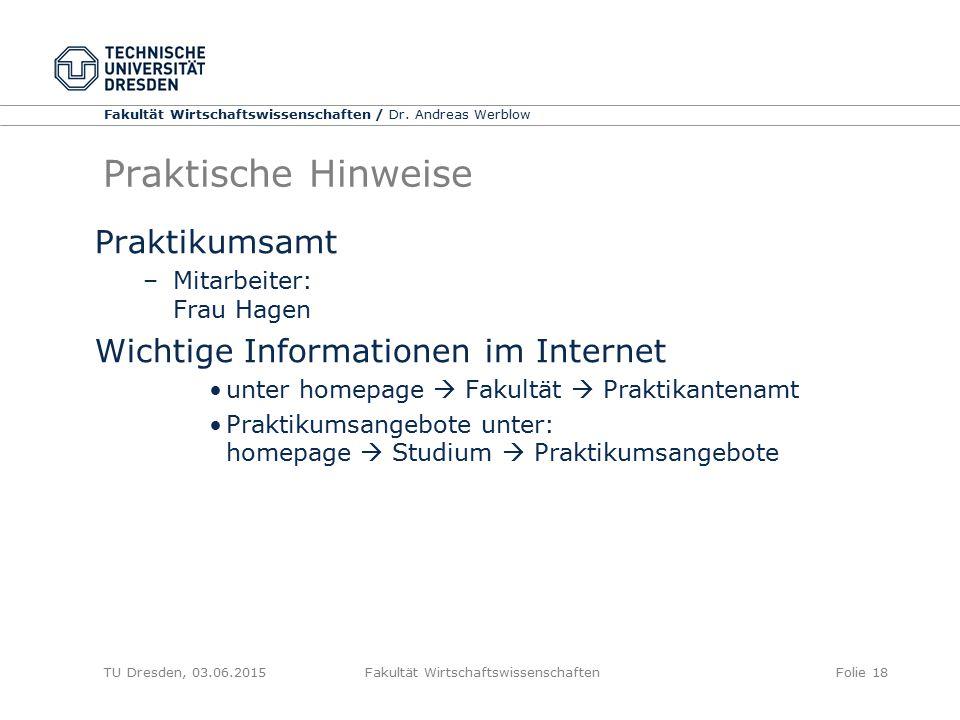 Fakultät Wirtschaftswissenschaften / Dr. Andreas Werblow TU Dresden, 03.06.2015 Fakultät WirtschaftswissenschaftenFolie 18 Praktische Hinweise Praktik
