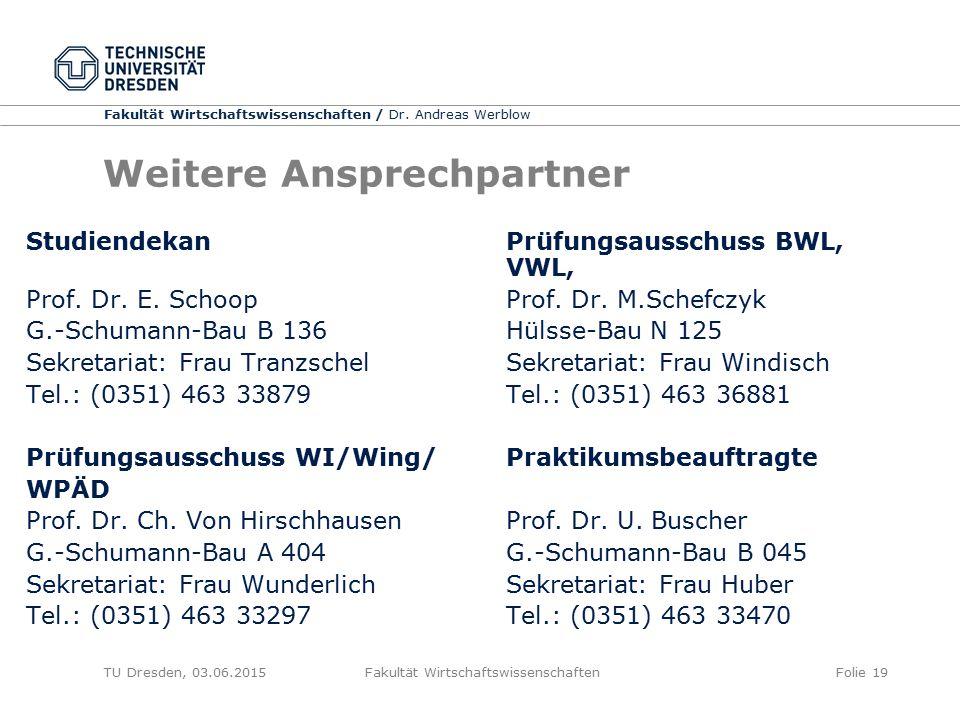 Fakultät Wirtschaftswissenschaften / Dr. Andreas Werblow TU Dresden, 03.06.2015 Fakultät WirtschaftswissenschaftenFolie 19 Weitere Ansprechpartner Stu