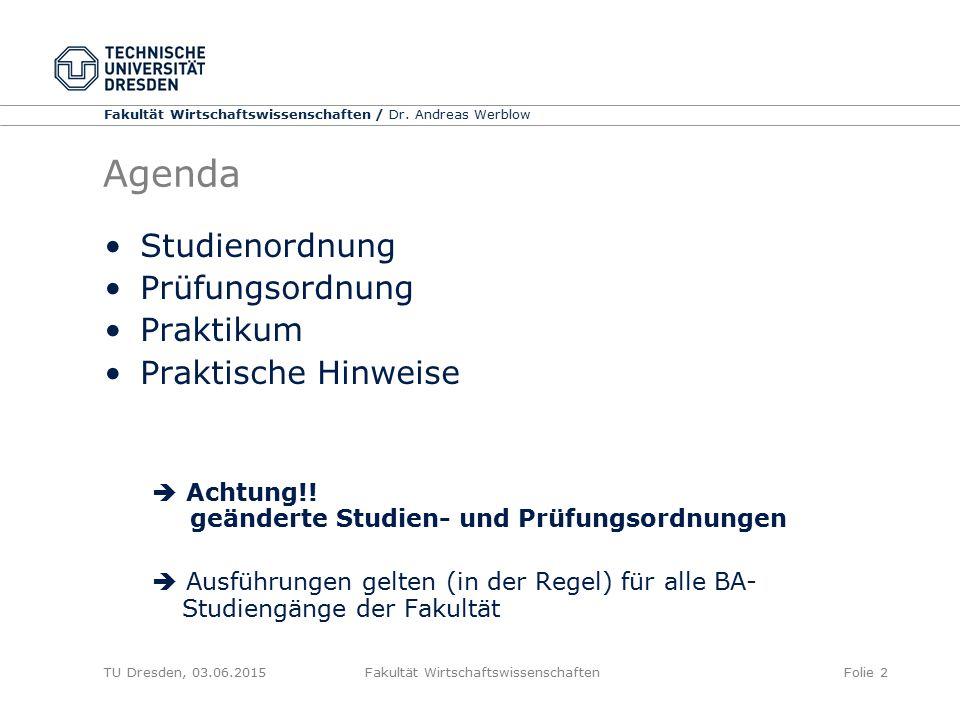 Fakultät Wirtschaftswissenschaften / Dr. Andreas Werblow TU Dresden, 03.06.2015 Fakultät WirtschaftswissenschaftenFolie 2 Agenda Studienordnung Prüfun
