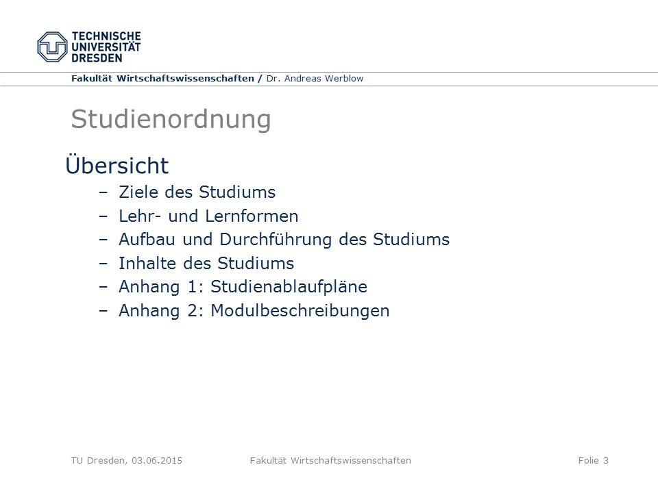 Fakultät Wirtschaftswissenschaften / Dr. Andreas Werblow TU Dresden, 03.06.2015 Fakultät WirtschaftswissenschaftenFolie 3 Studienordnung Übersicht –Zi