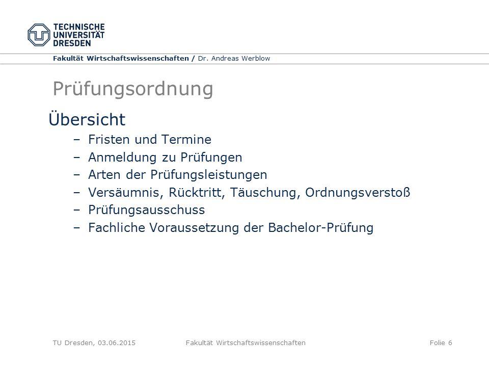 Fakultät Wirtschaftswissenschaften / Dr. Andreas Werblow TU Dresden, 03.06.2015 Fakultät WirtschaftswissenschaftenFolie 6 Prüfungsordnung Übersicht –F