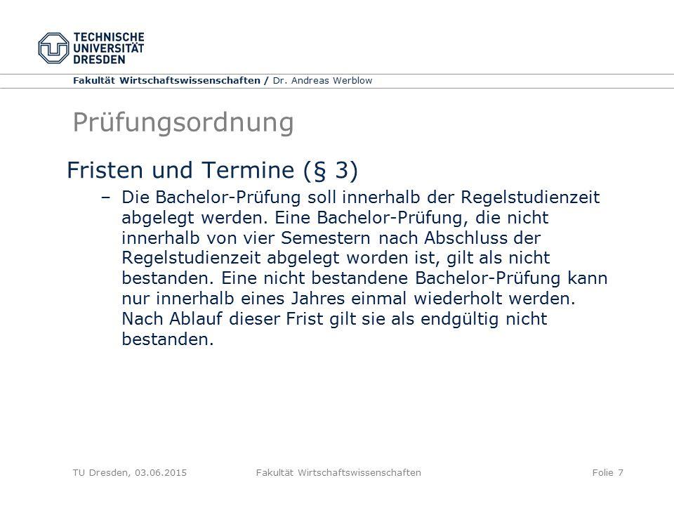 Fakultät Wirtschaftswissenschaften / Dr. Andreas Werblow TU Dresden, 03.06.2015 Fakultät WirtschaftswissenschaftenFolie 7 Prüfungsordnung Fristen und