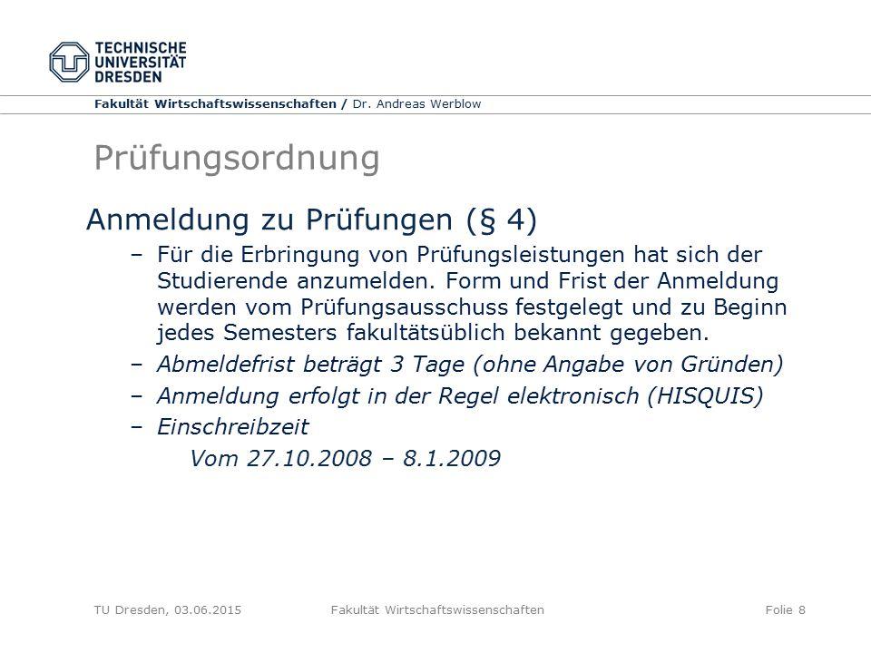Fakultät Wirtschaftswissenschaften / Dr. Andreas Werblow TU Dresden, 03.06.2015 Fakultät WirtschaftswissenschaftenFolie 8 Prüfungsordnung Anmeldung zu