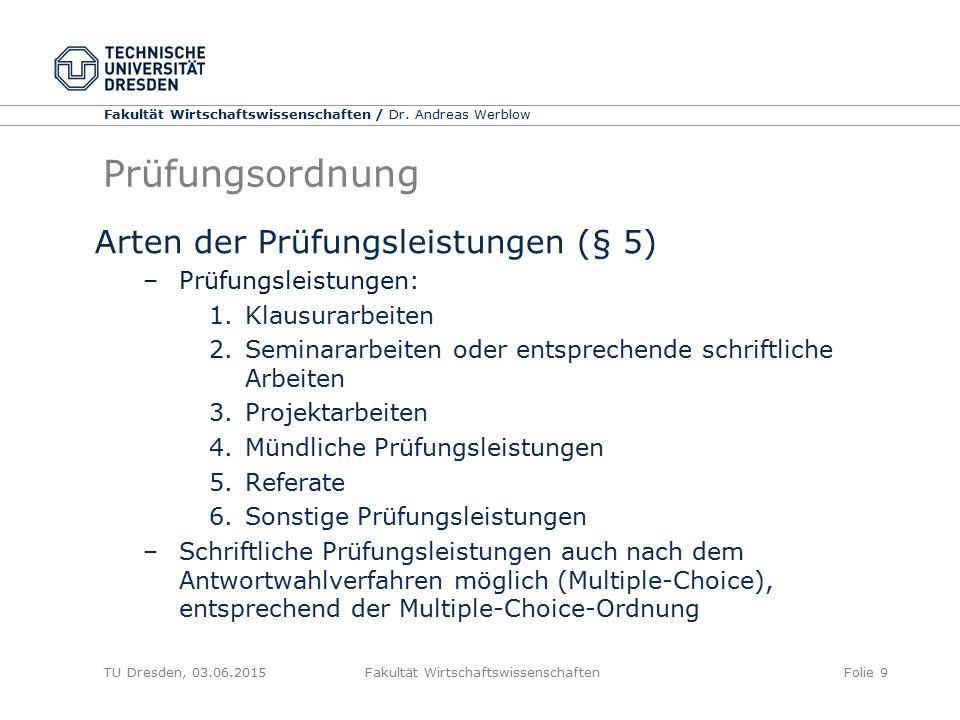 Fakultät Wirtschaftswissenschaften / Dr. Andreas Werblow TU Dresden, 03.06.2015 Fakultät WirtschaftswissenschaftenFolie 9 Prüfungsordnung Arten der Pr