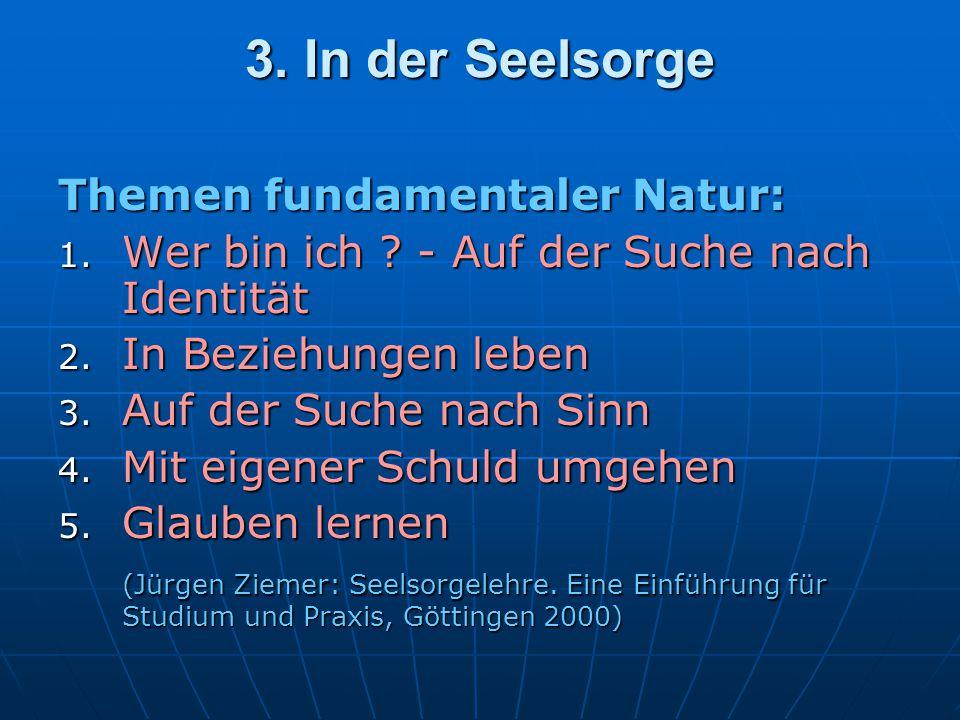 3.In der Seelsorge Themen fundamentaler Natur: 1.