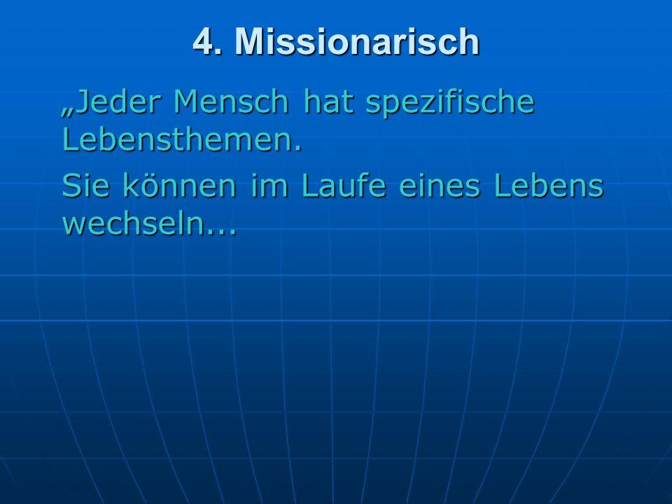 """4.Missionarisch """"Jeder Mensch hat spezifische Lebensthemen."""