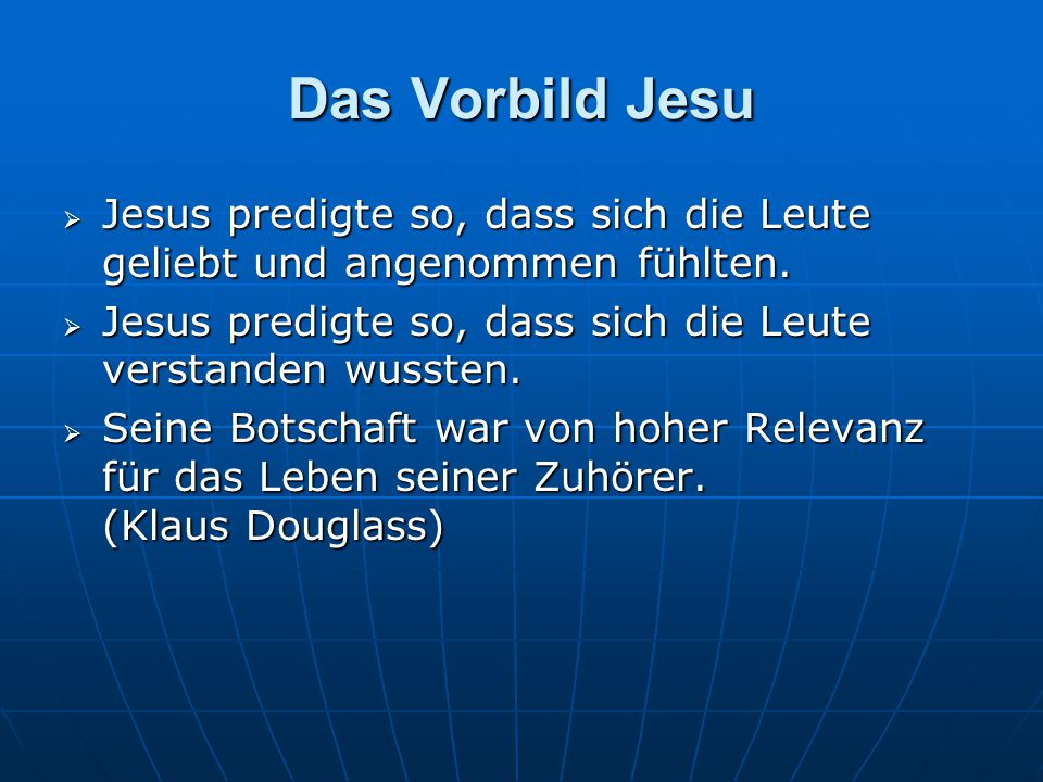 Das Vorbild Jesu  Jesus predigte so, dass sich die Leute geliebt und angenommen fühlten.