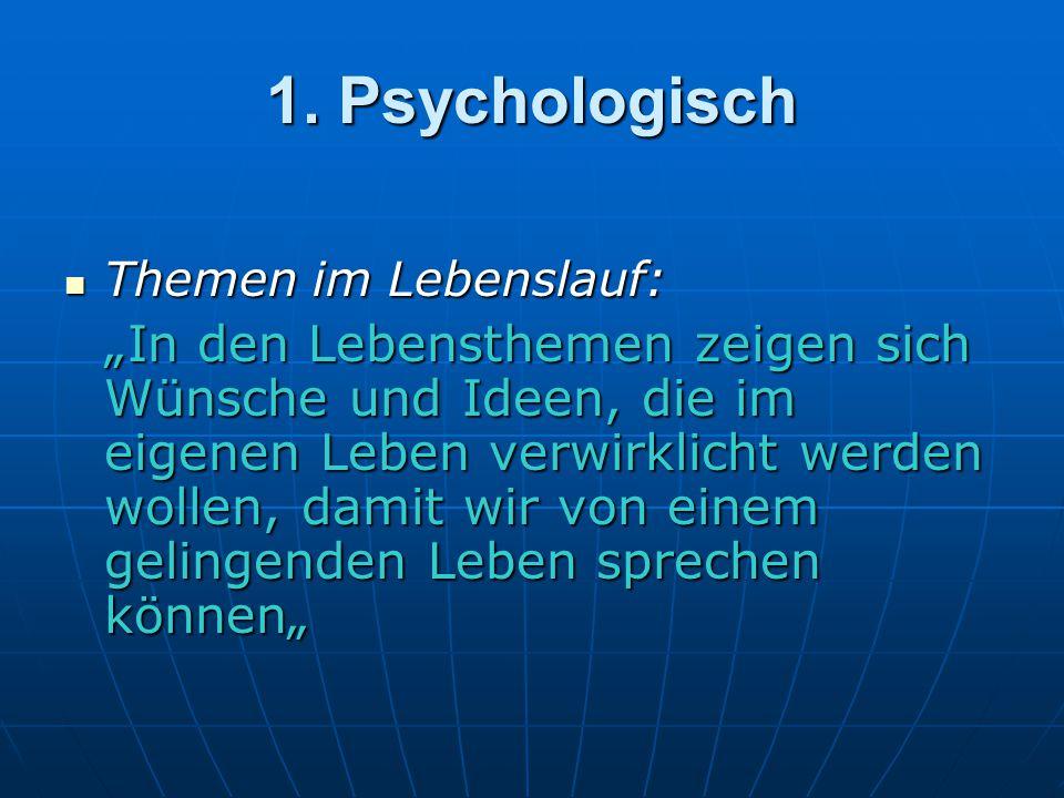 """1. Psychologisch Themen im Lebenslauf: Themen im Lebenslauf: """"In den Lebensthemen zeigen sich Wünsche und Ideen, die im eigenen Leben verwirklicht wer"""