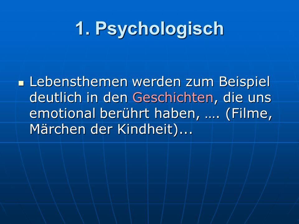 1. Psychologisch Lebensthemen werden zum Beispiel deutlich in den Geschichten, die uns emotional berührt haben, …. (Filme, Märchen der Kindheit)... Le