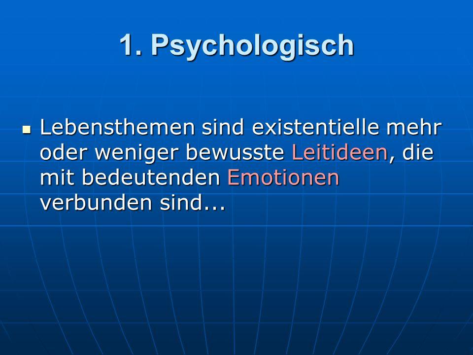 1. Psychologisch Lebensthemen sind existentielle mehr oder weniger bewusste Leitideen, die mit bedeutenden Emotionen verbunden sind... Lebensthemen si