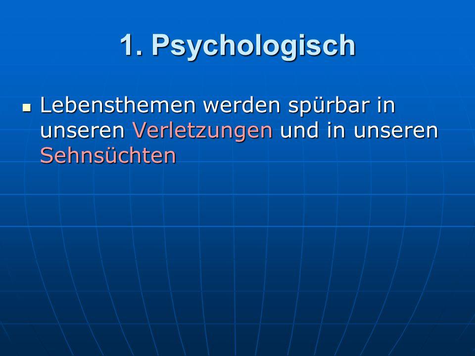 1. Psychologisch Lebensthemen werden spürbar in unseren Verletzungen und in unseren Sehnsüchten Lebensthemen werden spürbar in unseren Verletzungen un