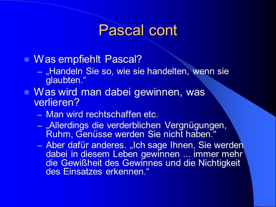 """Pascal cont Was empfiehlt Pascal? – """"Handeln Sie so, wie sie handelten, wenn sie glaubten."""" Was wird man dabei gewinnen, was verlieren? – Man wird rec"""