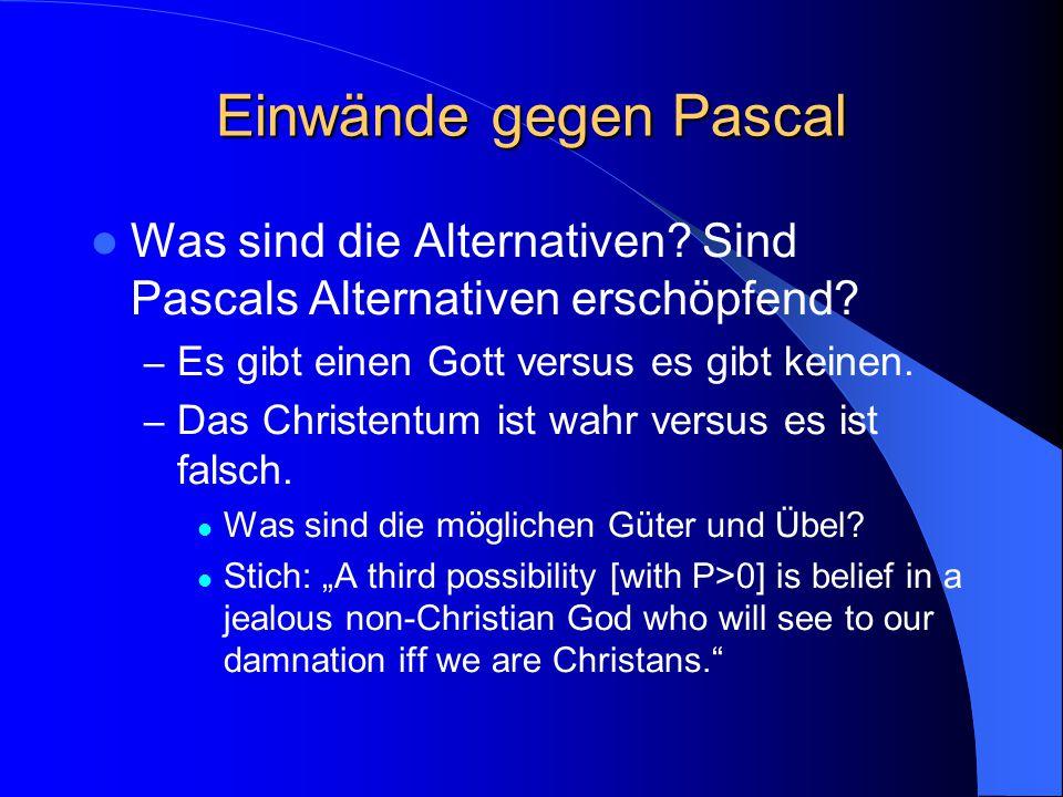 Einwände gegen Pascal Was sind die Alternativen. Sind Pascals Alternativen erschöpfend.