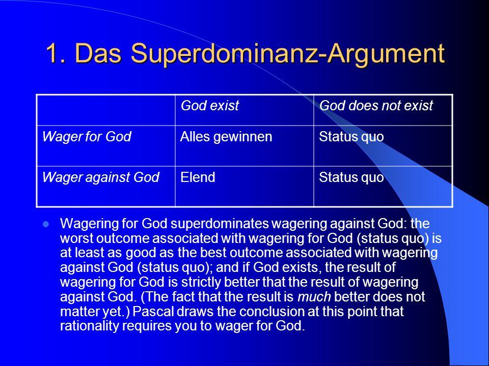 1. Das Superdominanz-Argument God existGod does not exist Wager for GodAlles gewinnenStatus quo Wager against GodElendStatus quo Wagering for God supe
