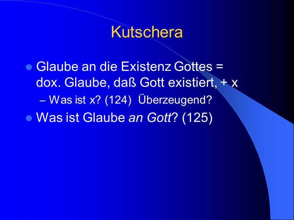 Kutschera Glaube an die Existenz Gottes = dox. Glaube, daß Gott existiert, + x – Was ist x.