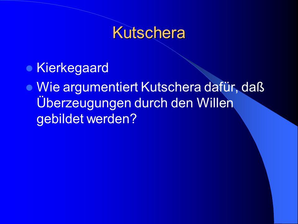 Kutschera Kierkegaard Wie argumentiert Kutschera dafür, daß Überzeugungen durch den Willen gebildet werden